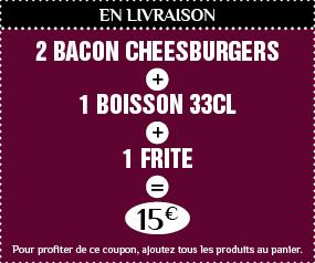 2 BACON CHEESEBURGER + 1 frite XL +1 boisson 33 cl à 15€ Valable en livraison 7j/7