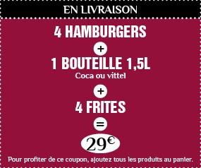 4 HAMBURGER + 4 frites XL +1 bouteille 1,5L à 29€ Valable en livraison 7j/7